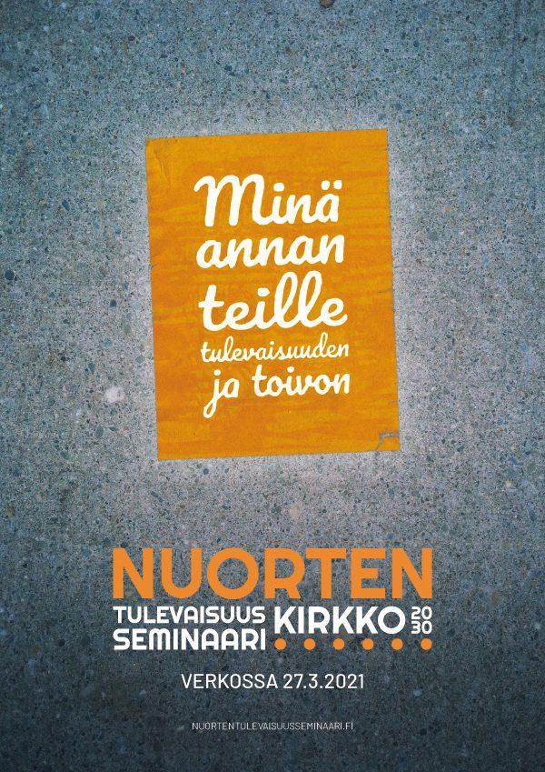 """Nuorten tulevaisuusseminaarin juliste jossa teksti """"Minä annan teille tulevaisuuden ja toivon. Nuorten tulevaisuus seminaari verkossa 27.3.2021 www.nuortentulevaisuusseminaari.fi"""""""